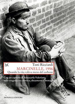 Toni Ricciardi, Marcinelle, 1956. Quando la vita valeva meno del carbone. Donzelli Editore.