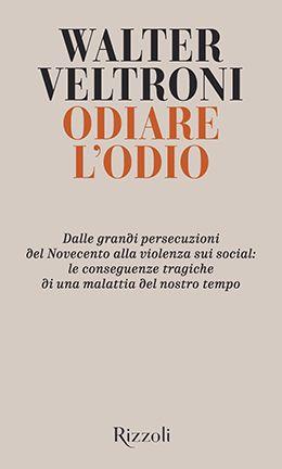 Copertina di Odiare l'odio, di Walter Veltroni, Rizzoli