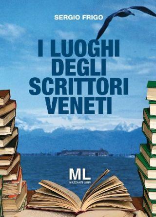 Sergio Frigo. I luoghi degli scrittori veneti.
